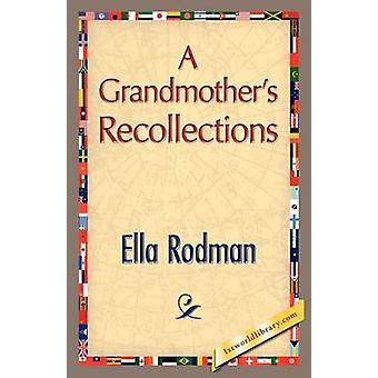 A Grandmothers Recollections by Rodman & Ella