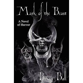 Mark of the Beast A Novel of Horror by Ball & Brian