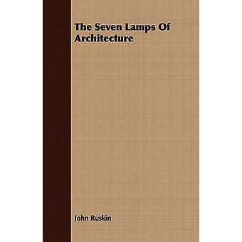 The Seven Lamps Of Architecture by Ruskin & John