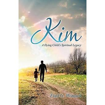 Kim A Dying Childs Spiritual Legacy by Womack & Fred G.