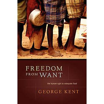 Freedom from Want The Human Right to Adequate Food by Kent & George