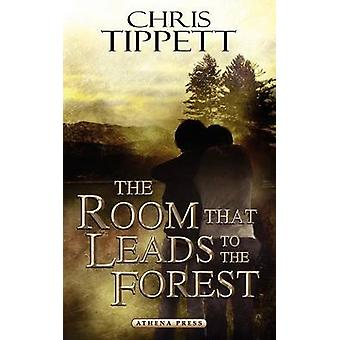 The Room That Leads to the Forest by Tippett & Chris