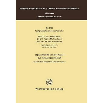 Japans Wandel von der Agrar zur Industriegesellschaft  Fallstudien regionaler Entwicklungen by Kreiner & Josef