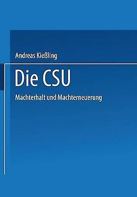 Die CSU  Machterhalt und Machterneuerung by Kieling & Andreas