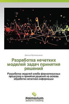 Razrabotka Nechetkikh Modeley Zadach Prinyatiya Resheniy by Mukhamedieva Dilnoz