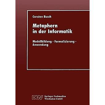 Metaphern i Der Informatik Modellbildung Formalisierung Anwendung av Busch & Carsten