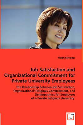 Job Satisfaction and Organizational Commitment for Private University Employees by Schroder & Ralph