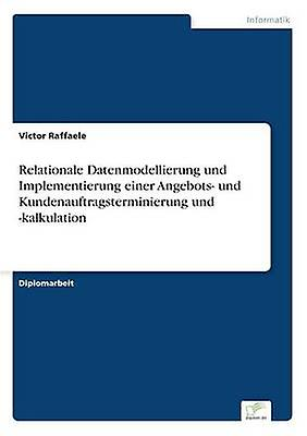 Relationale Datenmodellierung und Implementierung einer Angebots und Kundenauftragsterminierung und kalkulation by Raffaele & Victor