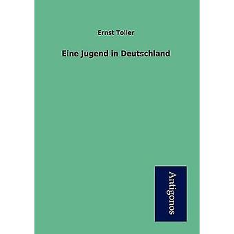 Eine Jugend in Deutschland by Toller & Ernst