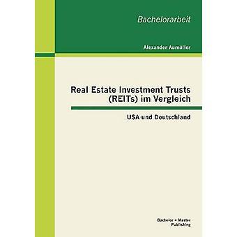 Real Estate Investment Trusts REITs im Vergleich USA und Deutschland av Aumller & Alexander