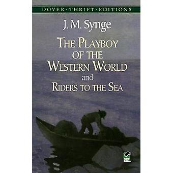 The Playboy of the Western World - And - Riders to the Sea by J. M. Sy