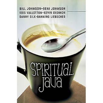 Spiritual Java by Bill Johnson - Beni Johnson - Kris Vallotton - 9780