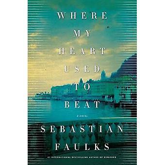 Where My Heart Used to Beat by Sebastian Faulks - 9780805097320 Book