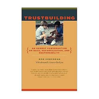 Trustbuilding - An Honest Conversation on Race - Reconciliation - and