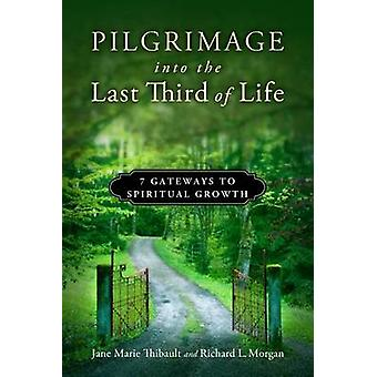 Pilgrimage Into the Last Third of Life - 7 Gateways to Spiritual Growt