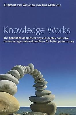 Knowledge Works - The Handbook of Practical Ways to Identify and Solve