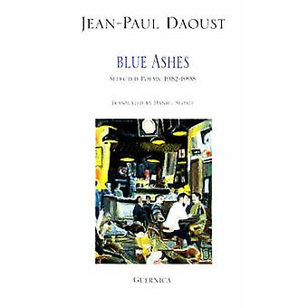 Blue Ashes - Selected Poems - 1982-1998 by Jean-Paul Daoust - Daniel S