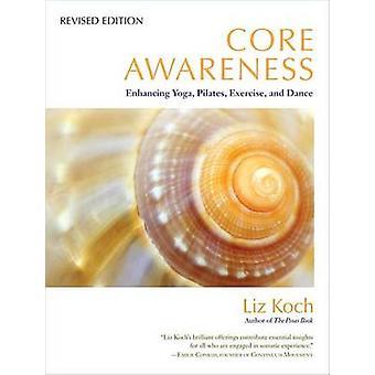 Core Awareness - Enhancing Yoga - Pilates - Exercise - and Dance by Li