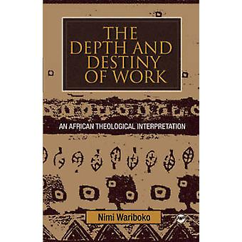 The Depth and Destiny of Work - An African Theological Interpretation