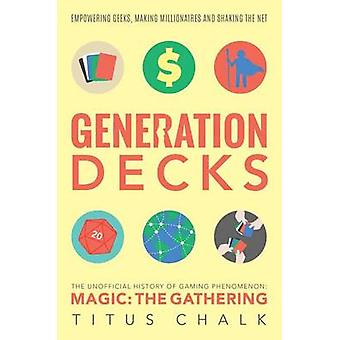 Generation Decks - The Unofficial History of Gaming Phenomenon Magic t