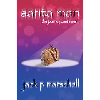 Santa Man The Journey Continues by Marschall & Jack P.