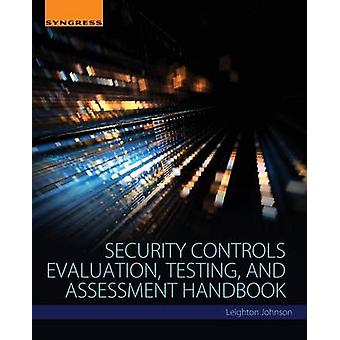 Security Controls Evaluation Testing and Assessment Handbook by Leighton Johnson