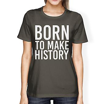 Born To Make History Womens Cool Grey Tees Cute Short Sleeve T-shirts