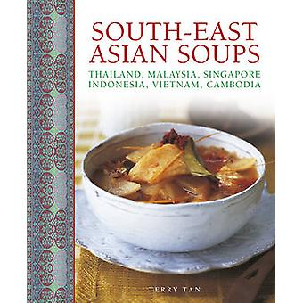South - East Asian Soups - Thailand - Malaysia - Singapore - Indonesia