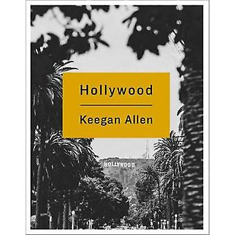 Hollywood - Photos and Stories from Foreverland by Keegan Allen - 9781