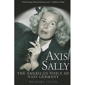 Axis Sally - The American Voice of Nazi Germany by Richard Lucas - 978