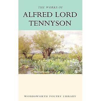 Les œuvres d'Alfred Lord Tennyson - avec une Introduction et une Bibliogra
