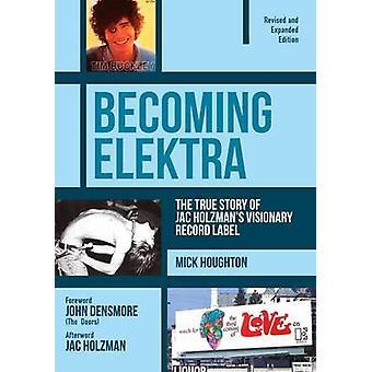 Becoming Elektra - The True Story of Jac Holzman's Visionary Record La
