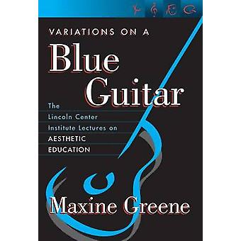 Variations on a Blue Guitar - The Lincoln Center Institute Lectures on