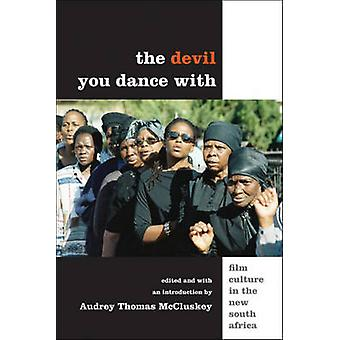 Devil You Dance with - Film Culture in the New South Africa by Audrey