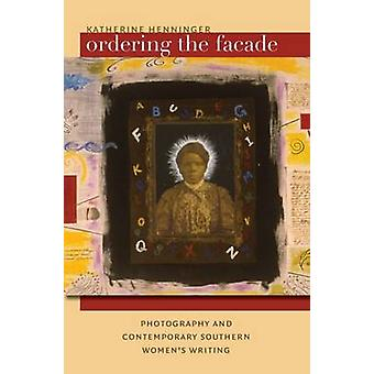 Ordering the Facade - Photography and Contemporary Southern Women's Wr