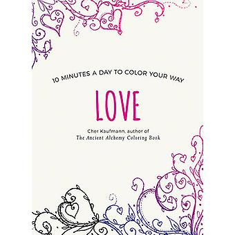 Love - 10 Minutes a Day to Color Your Way by Cher Kaufmann - 978158157