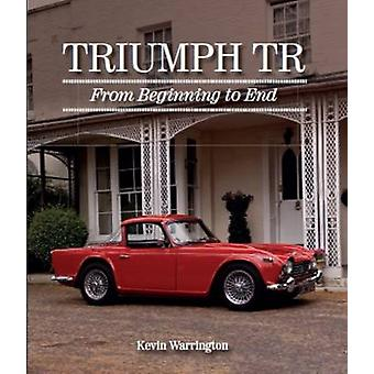 Triumph TR - From Beginning to End by Kevin Warrington - 9781785001871