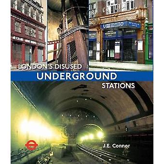 London's Disused Underground Stations - New paperback edition by J. E.