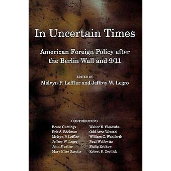 In Uncertain Times - American Foreign Policy After the Berlin Wall and