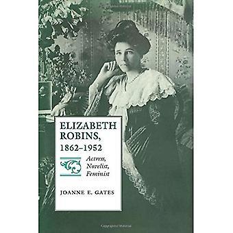 Elizabeth Robbins, 1862-1952: Actress, Novelist, Feminist