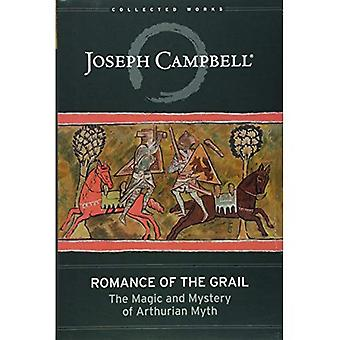Romance of the Grail: The Magic and Mystery of Arthurian Myth (Collected Works of Joseph Campbell)