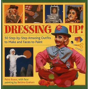 Dressing Up!: 50 Step-by-step Amazing Outfits to Make and Faces to Paint