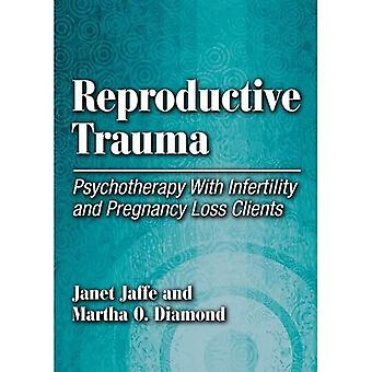 Reproductive Trauma: Psychotherapy with Infertility and Pregnancy Loss Clients