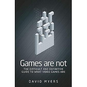 Games are Not: The Difficult and Definitive Guide to What Video Games are