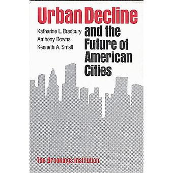 Urban Decline and the Future of American Cities by Katharine L. Bradb