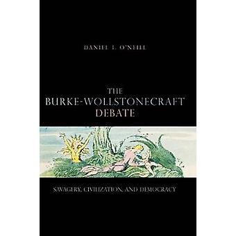 The BurkeWollstonecraft Debate Savagery Civilization and Democracy by ONeill & Daniel I.