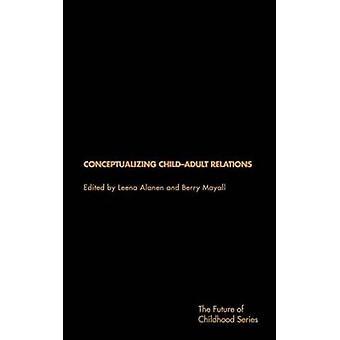 Conceptualising ChildAdult Relations by Alanen & Leena