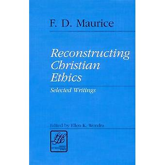 Reconstructing Christian Ethics by MAURICE