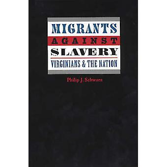 Migrants Against Slavery Virginians and the Nation by Schwarz & Philip J