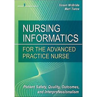 Omvårdnad informatik för avancerade praktiken sjuksköterska Patient säkerhet kvalitetsresultat och Interprofessionalism av McBride & Susan & PhD & RNBC & CPHIMS
